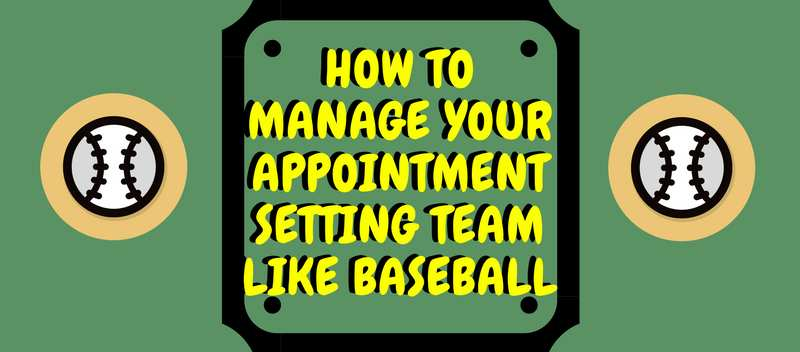 How to Manage Your Appointment Setting Team Like Baseball