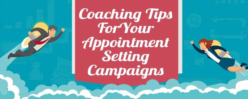 Coaching Tips For Your Appointment Setting Campaigns