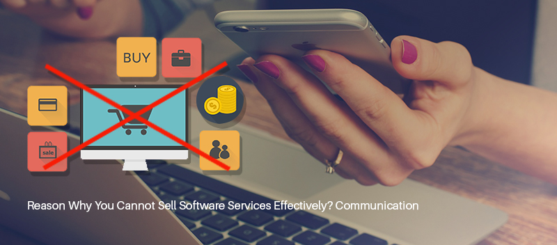 Reason Why You Cannot Sell Software Services Effectively Communication