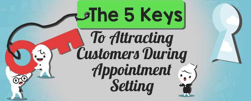 The Five Keys To Attracting Customers During Appointment Setting