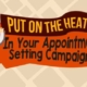 Put On The Heat In Your Appointment Setting Campaigns