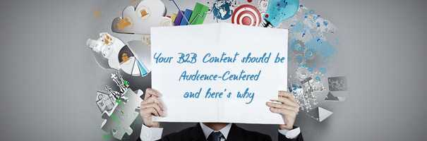 Your B2B Content should be Audience-Centered and here's why