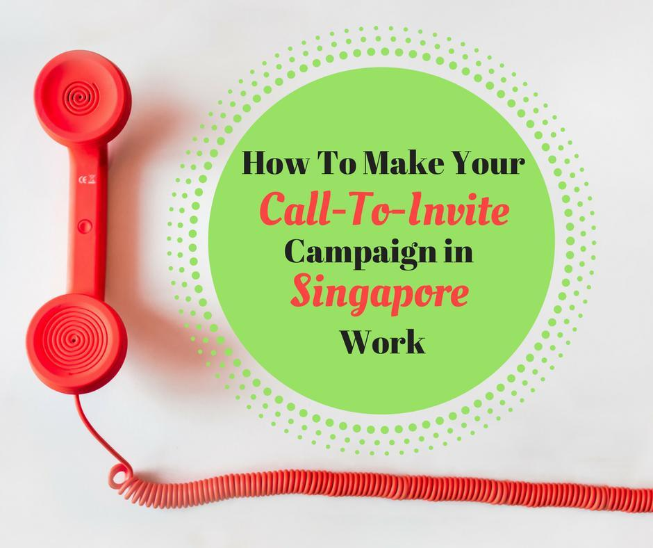 How To Make Your Call-To-Invite Campaign In Singapore Work