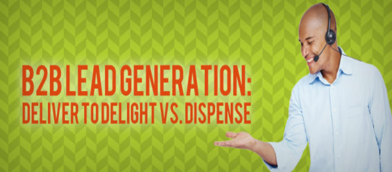 B2B Lead Generation  Deliver to Delight vs Dispense