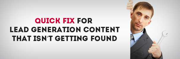 Quick Fix for Lead Generation Content that isn't Getting Found