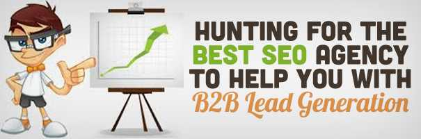 Hunting for the Best SEO Agency to help you with B2B Lead Generation