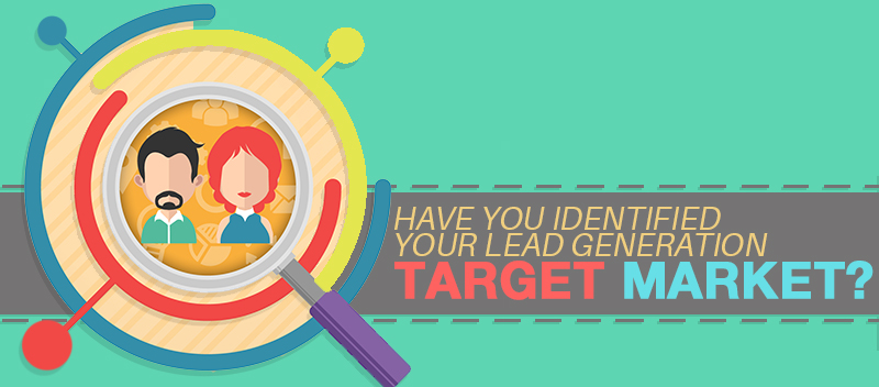 Have you identified your Lead Generation Target Market