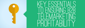 Key-Essentials-to-Ensuring-B2B-Telemarketing-Profitability_DONE-300x99