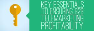Key-Essentials-to-Ensuring-B2B-Telemarketing-Profitability_DONE-300x99