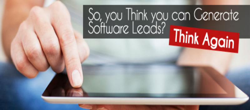 So you Think you can Generate Software Leads Think Again