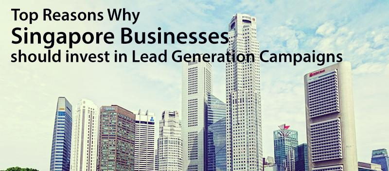Top Reasons why Singapore Businesses should invest in Lead Generation Campaigns