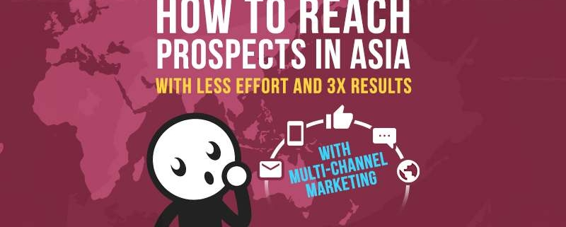 How to Reach Prospects in Asia with Less Effort and 3x Results with Multi-Channel Marketing