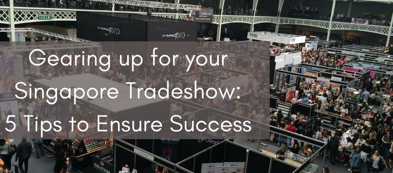 Gearing up for your Singapore Tradeshow: 5 Tips to ensure Success
