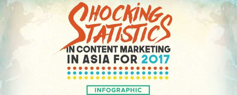 Shocking Statistics in Content Marketing in Asia for 2017 [INFOGRAPHIC]