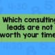 Which consulting leads are not worth your time