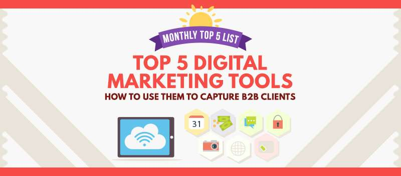 Top 5 Digital Marketing Tools How to Use Them to Capture B2B Clients