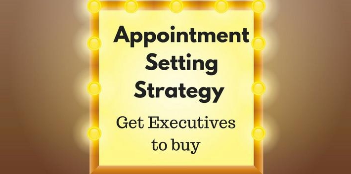 How To Revamp Appointment Setting Strategy To Get Executives To Buy