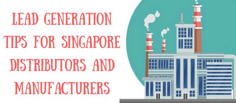 Lead Generation Tips for Singapore Distributors and Manufacturers