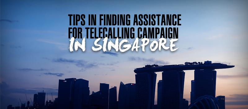 Tips in Finding Assistance for Telecalling Campaign in Singapore