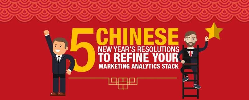5 Chinese New Year's Resolutions to Refine Your Marketing Analytics Stack