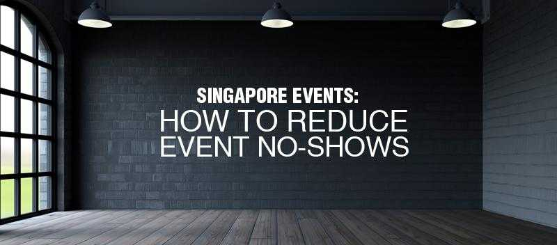 Singapore Events Reduce Event No-shows in 3 ways