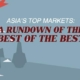 Asia's Top Markets A Rundown of the Best of the Best