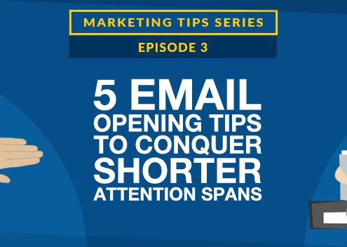 5 Email Opening Tips to Conquer Shorter Attention Spans [VIDEO]