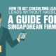 How to Get Consulting Leads without Hassle A Guide for Singaporean Firms