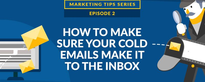 How to Make Sure Your Cold Emails Make it to the Inbox [VIDEO]