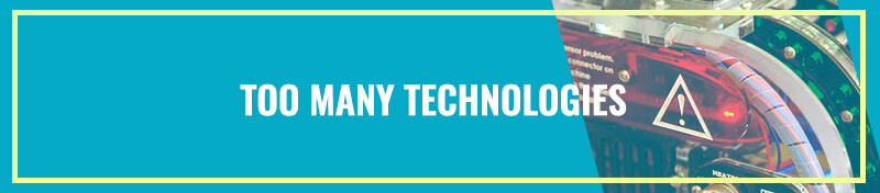 Too Many Technologies