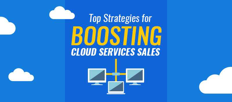 Top Strategies for Boosting Cloud Services Sales