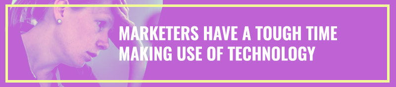 Marketers Have a Tough Time Making Use of Technology