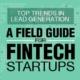 Top Trends in Lead Generation A Field Guide for Fintech Startups