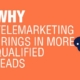 Why Telemarketing Brings In More Qualified Leads