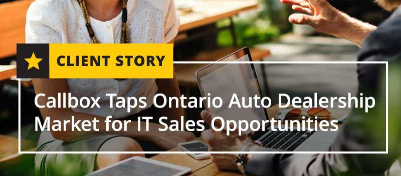 Callbox Taps Ontario Auto Dealership Market for IT Sales Opportunities [CASET STUDY]