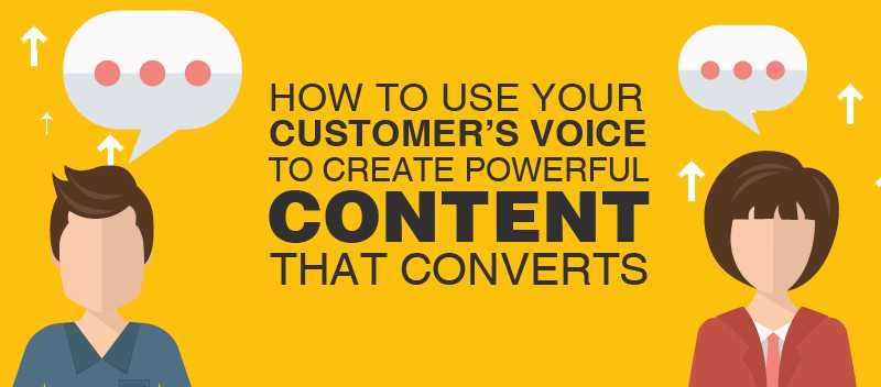 How To Use Your Customer's Voice To Create Powerful Content That Converts