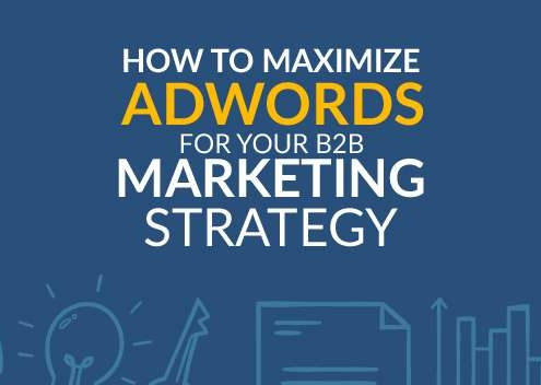 How to Maximize AdWords For Your B2B Marketing Strategy