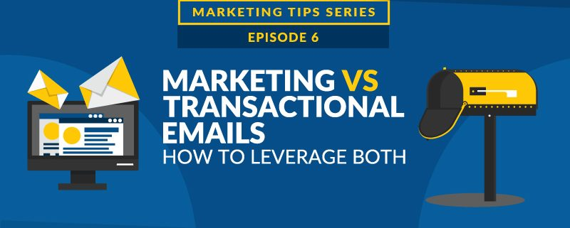 Marketing and Transactional Emails: How to Leverage Both [VIDEO]