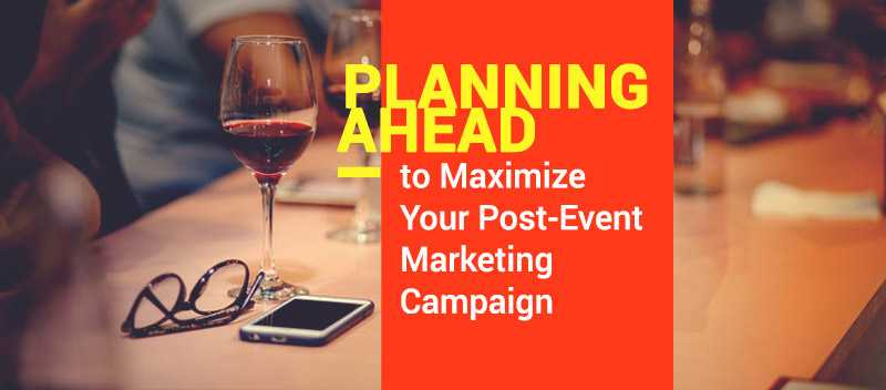 Planning Ahead to Maximize Your Post-Event Marketing Campaign