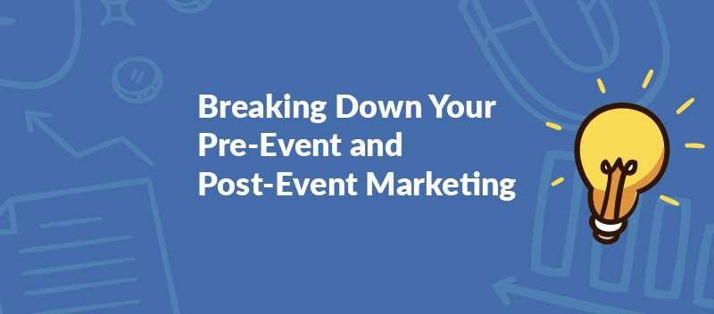 Breaking Down Your Pre-Event and Post-Event Marketing