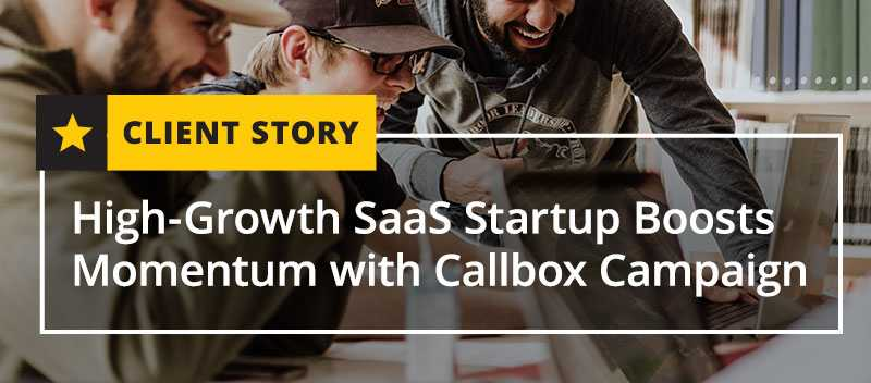 High-Growth SaaS Startup Boosts Momentum with Callbox Campaign