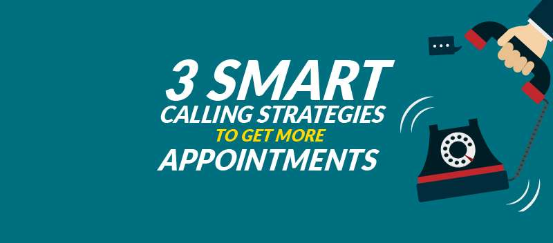 3 SMART Calling Strategies to Get More Appointments