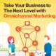 Take Your Business to The Next Level with Omnichannel Marketing