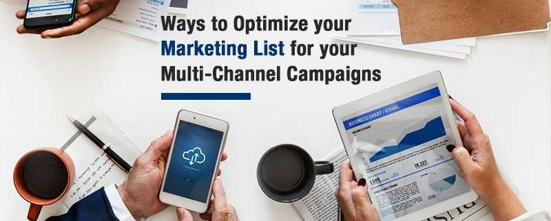 Ways to Optimize your Marketing List for your Multi-Channel Campaigns