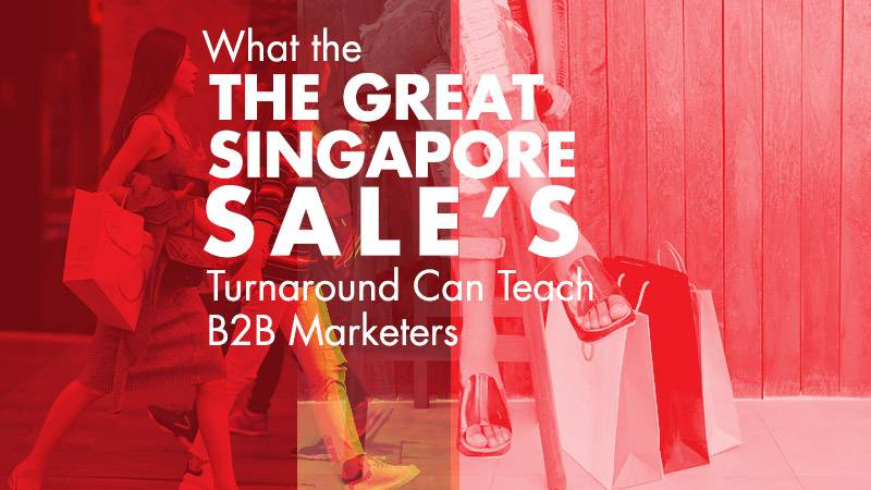 What the Great Singapore Sale's Turnaround Can Teach B2B Marketers