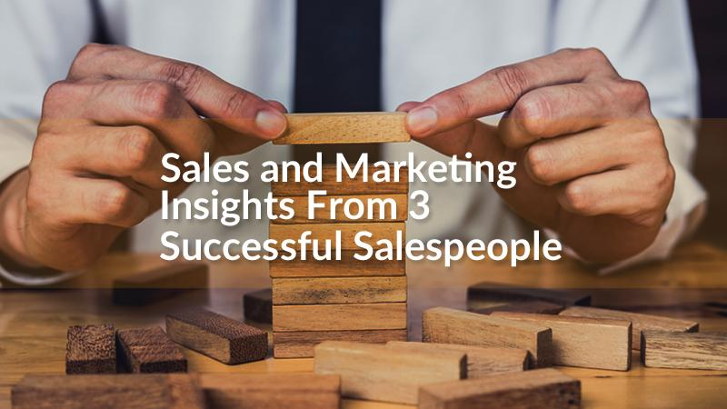 Sales and Marketing Insights From 3 Successful Salespeople