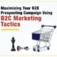Maximizing Your B2B Propsecting Campaign Using B2C Marketing Tactics