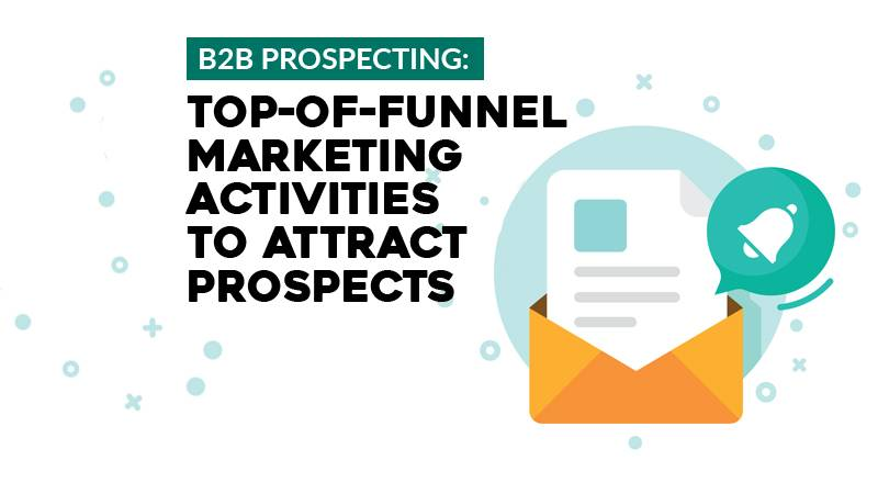 B2B Prospecting Top-of-funnel Marketing Activities to Attract Prospects
