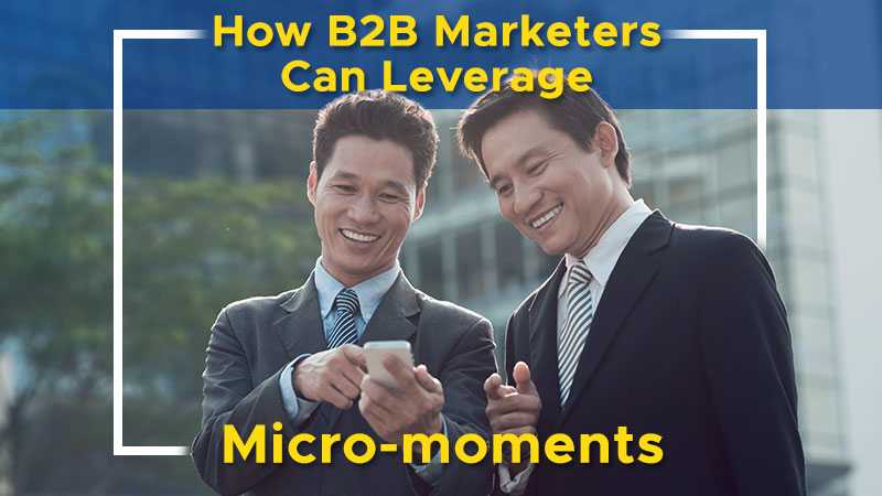 How B2B Marketers Can Leverage Micro-moments