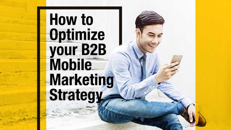 How to Optimize your B2B Mobile Marketing Strategy